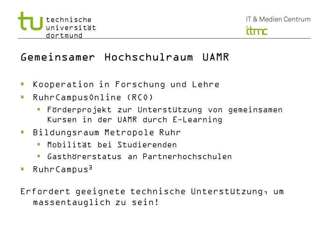 technische universität dortmund Gemeinsamer Hochschulraum UAMR Kooperation in Forschung und Lehre RuhrCampusOnline (RCO) Förderprojekt zur Unterstützu