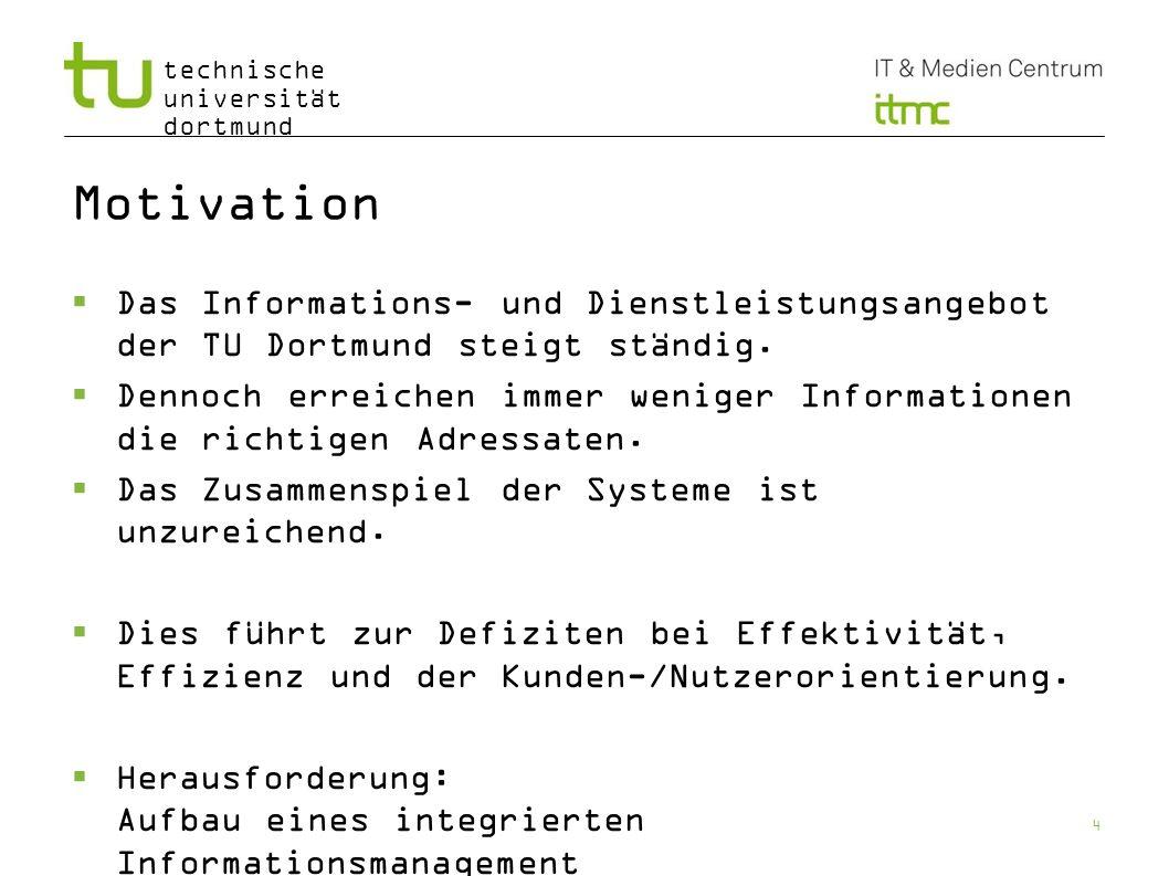 technische universität dortmund Motivation Das Informations- und Dienstleistungsangebot der TU Dortmund steigt ständig. Dennoch erreichen immer wenige