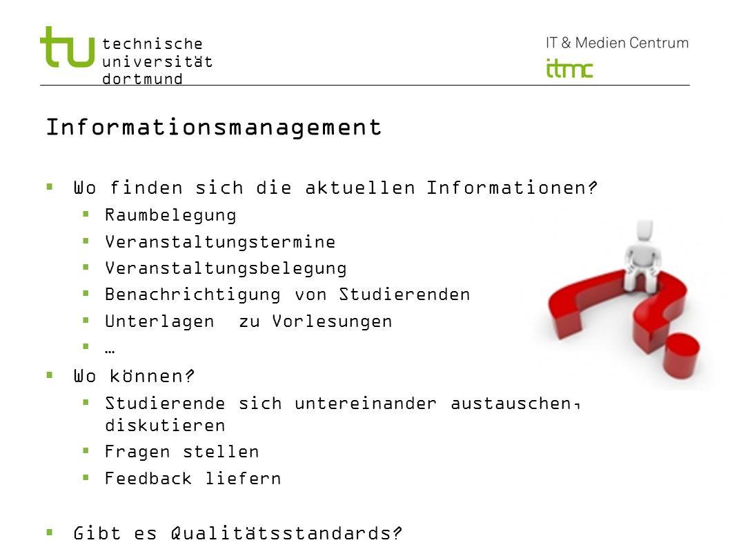 technische universität dortmund Informationsmanagement Wo finden sich die aktuellen Informationen? Raumbelegung Veranstaltungstermine Veranstaltungsbe