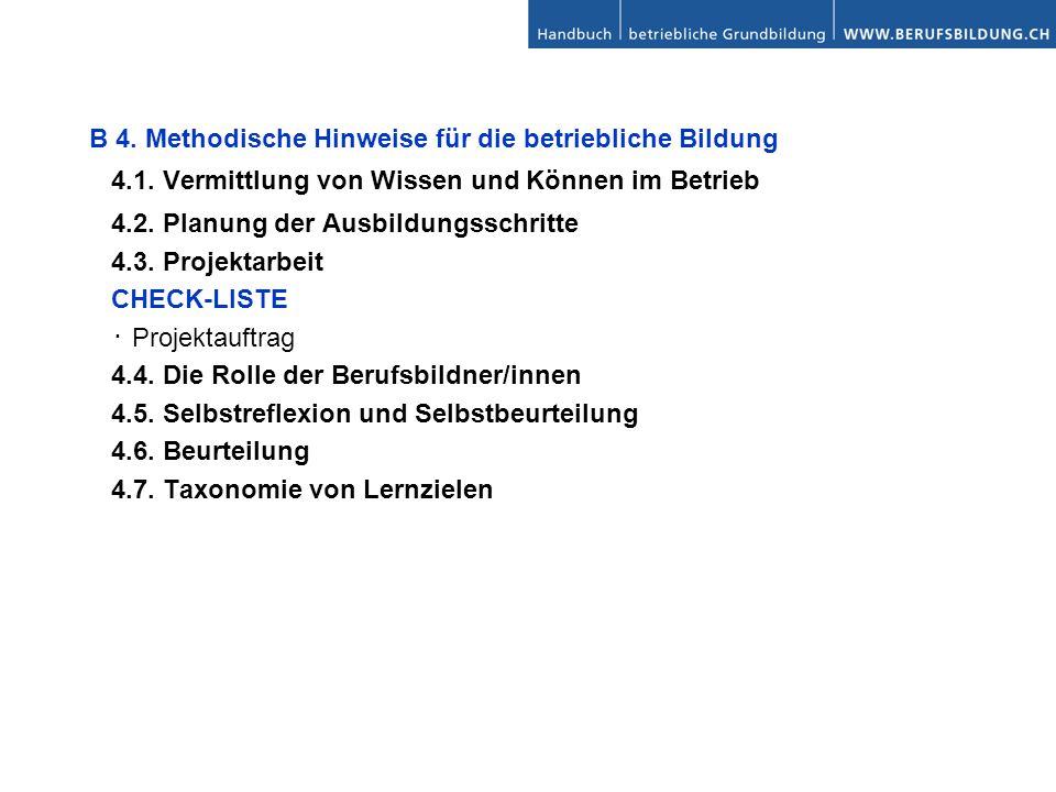 B 4. Methodische Hinweise für die betriebliche Bildung 4.1. Vermittlung von Wissen und Können im Betrieb 4.2. Planung der Ausbildungsschritte 4.3. Pro