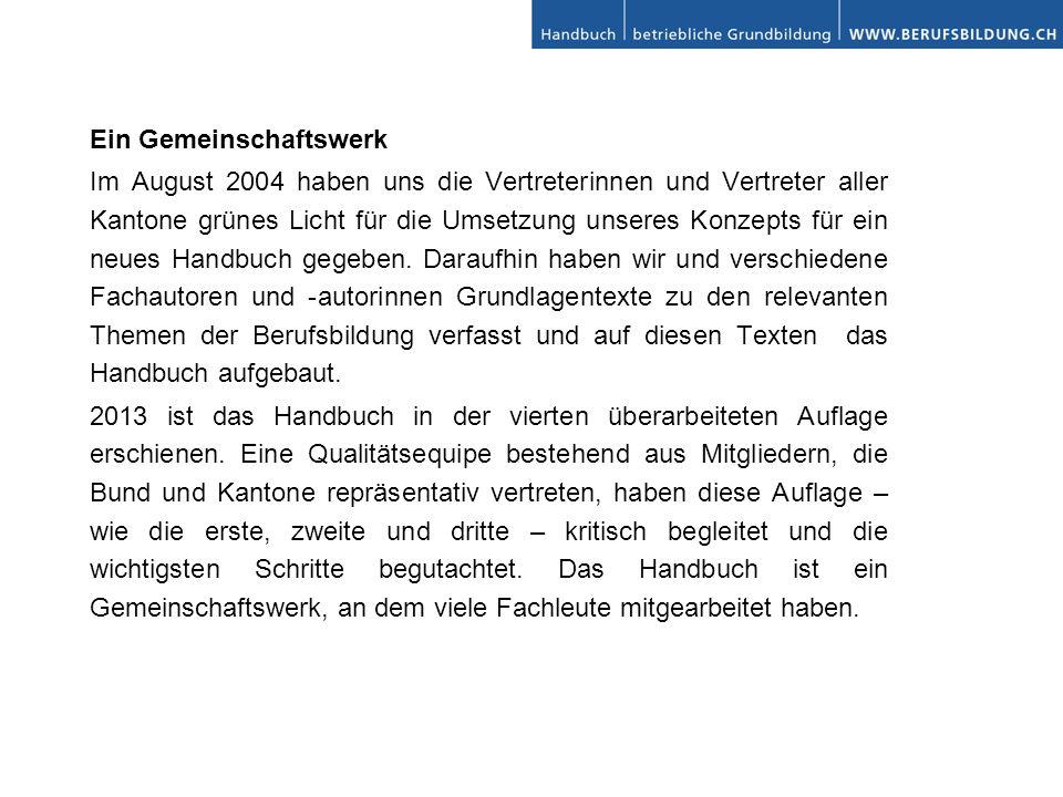 Ein Gemeinschaftswerk Im August 2004 haben uns die Vertreterinnen und Vertreter aller Kantone grünes Licht für die Umsetzung unseres Konzepts für ein neues Handbuch gegeben.