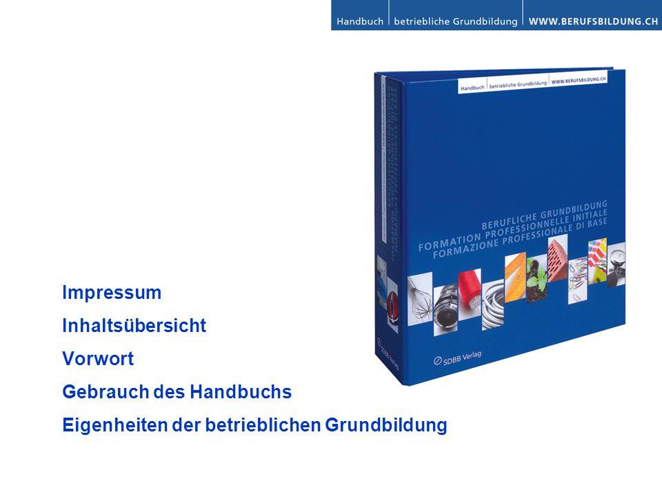 Impressum Inhaltsübersicht Vorwort Gebrauch des Handbuchs Eigenheiten der betrieblichen Grundbildung