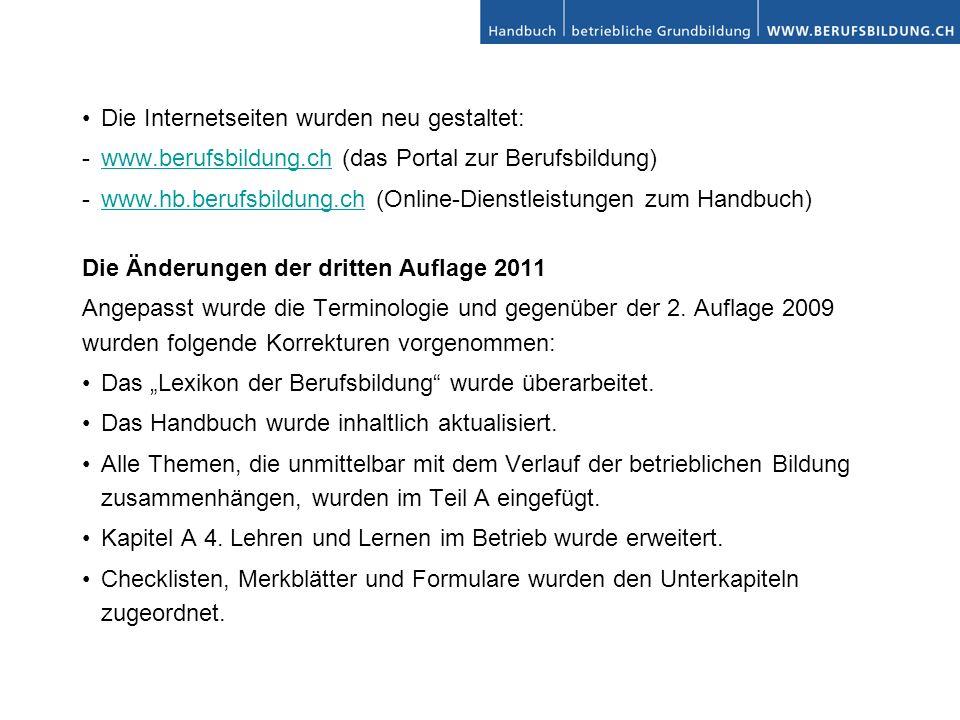 Die Internetseiten wurden neu gestaltet: - www.berufsbildung.ch (das Portal zur Berufsbildung)www.berufsbildung.ch - www.hb.berufsbildung.ch (Online-Dienstleistungen zum Handbuch)www.hb.berufsbildung.ch Die Änderungen der dritten Auflage 2011 Angepasst wurde die Terminologie und gegenüber der 2.