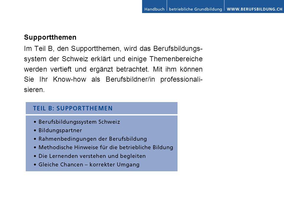 Supportthemen Im Teil B, den Supportthemen, wird das Berufsbildungs- system der Schweiz erklärt und einige Themenbereiche werden vertieft und ergänzt betrachtet.