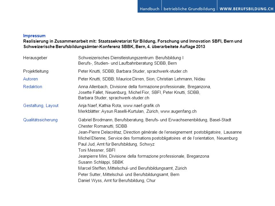 Impressum Realisierung in Zusammenarbeit mit: Staatssekretariat für Bildung, Forschung und Innovation SBFI, Bern und Schweizerische Berufsbildungsämte