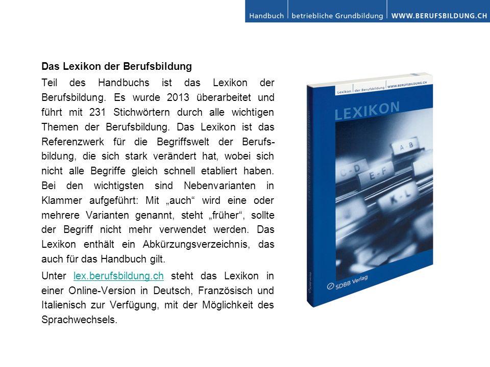 Das Lexikon der Berufsbildung Teil des Handbuchs ist das Lexikon der Berufsbildung. Es wurde 2013 überarbeitet und führt mit 231 Stichwörtern durch al