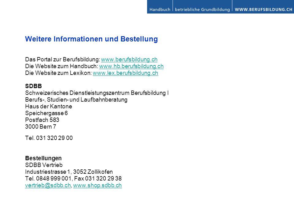 Weitere Informationen und Bestellung Das Portal zur Berufsbildung: www.berufsbildung.chwww.berufsbildung.ch Die Website zum Handbuch: www.hb.berufsbildung.chwww.hb.berufsbildung.ch Die Website zum Lexikon: www.lex.berufsbildung.chwww.lex.berufsbildung.ch SDBB Schweizerisches Dienstleistungszentrum Berufsbildung I Berufs-, Studien- und Laufbahnberatung Haus der Kantone Speichergasse 6 Postfach 583 3000 Bern 7 Tel.