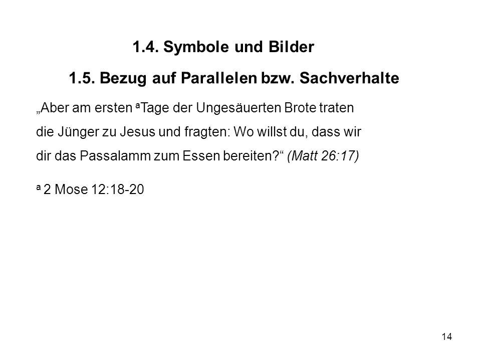 14 1.4. Symbole und Bilder 1.5. Bezug auf Parallelen bzw. Sachverhalte Aber am ersten a Tage der Ungesäuerten Brote traten die Jünger zu Jesus und fra