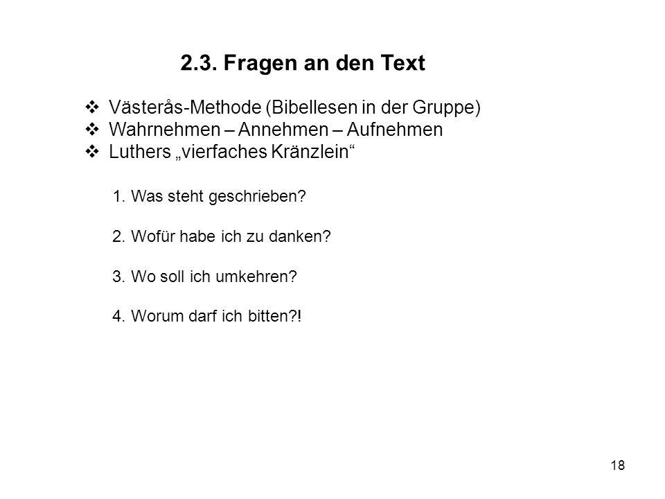 18 2.3. Fragen an den Text Västerås-Methode (Bibellesen in der Gruppe) Wahrnehmen – Annehmen – Aufnehmen Luthers vierfaches Kränzlein 1. Was steht ges