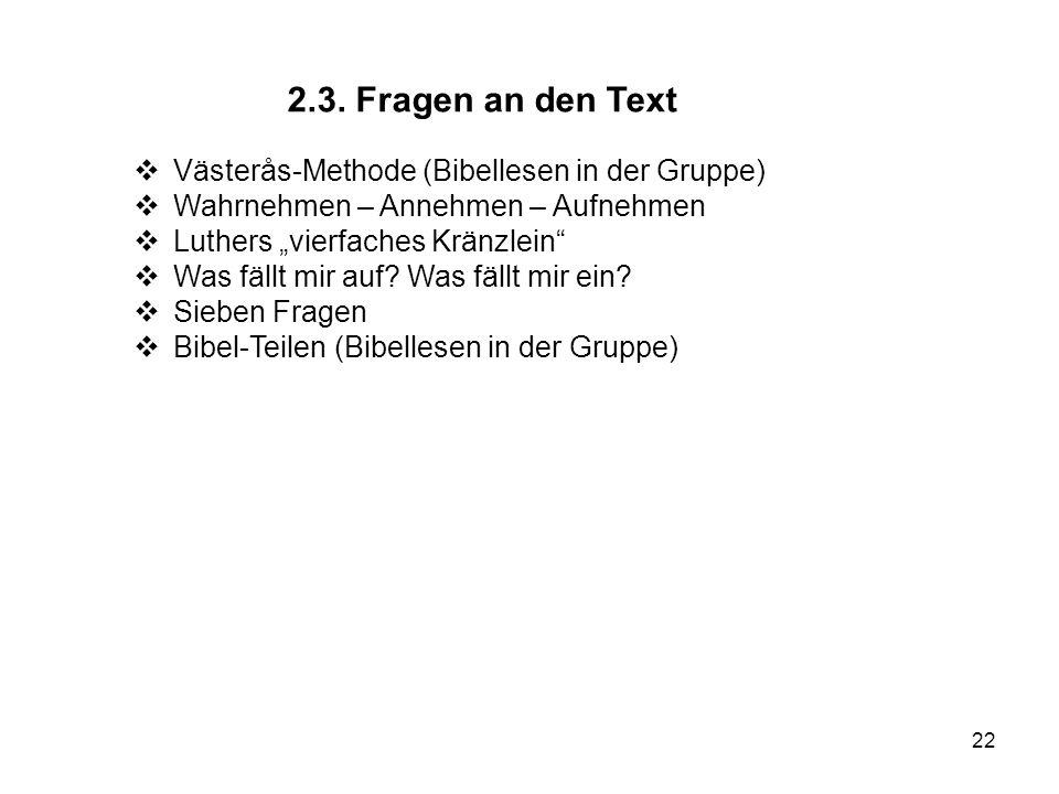22 2.3. Fragen an den Text Västerås-Methode (Bibellesen in der Gruppe) Wahrnehmen – Annehmen – Aufnehmen Luthers vierfaches Kränzlein Was fällt mir au
