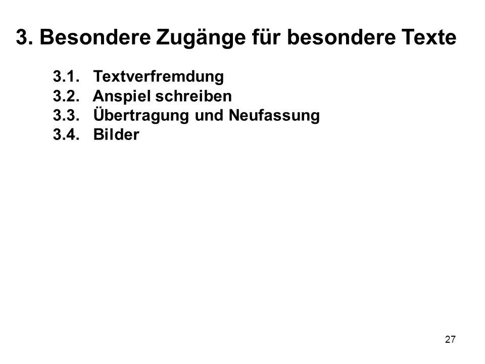 27 3.1. Textverfremdung 3.2. Anspiel schreiben 3.3. Übertragung und Neufassung 3.4. Bilder 3. Besondere Zugänge für besondere Texte