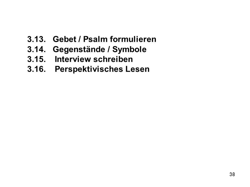 38 3.13. Gebet / Psalm formulieren 3.14. Gegenstände / Symbole 3.15. Interview schreiben 3.16. Perspektivisches Lesen