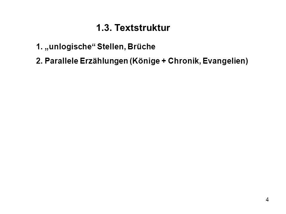 4 1. unlogische Stellen, Brüche 2. Parallele Erzählungen (Könige + Chronik, Evangelien) 1.3. Textstruktur