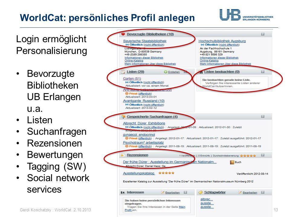 WorldCat: persönliches Profil anlegen Gerdi Koschatzky : WorldCat 2.10.201313 Login ermöglicht Personalisierung Bevorzugte Bibliotheken UB Erlangen u.