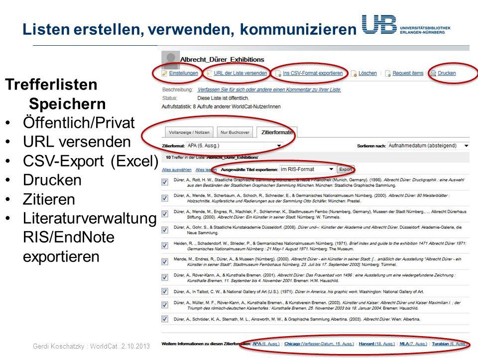 Listen erstellen, verwenden, kommunizieren Gerdi Koschatzky : WorldCat 2.10.201328 Trefferlisten Speichern Öffentlich/Privat URL versenden CSV-Export