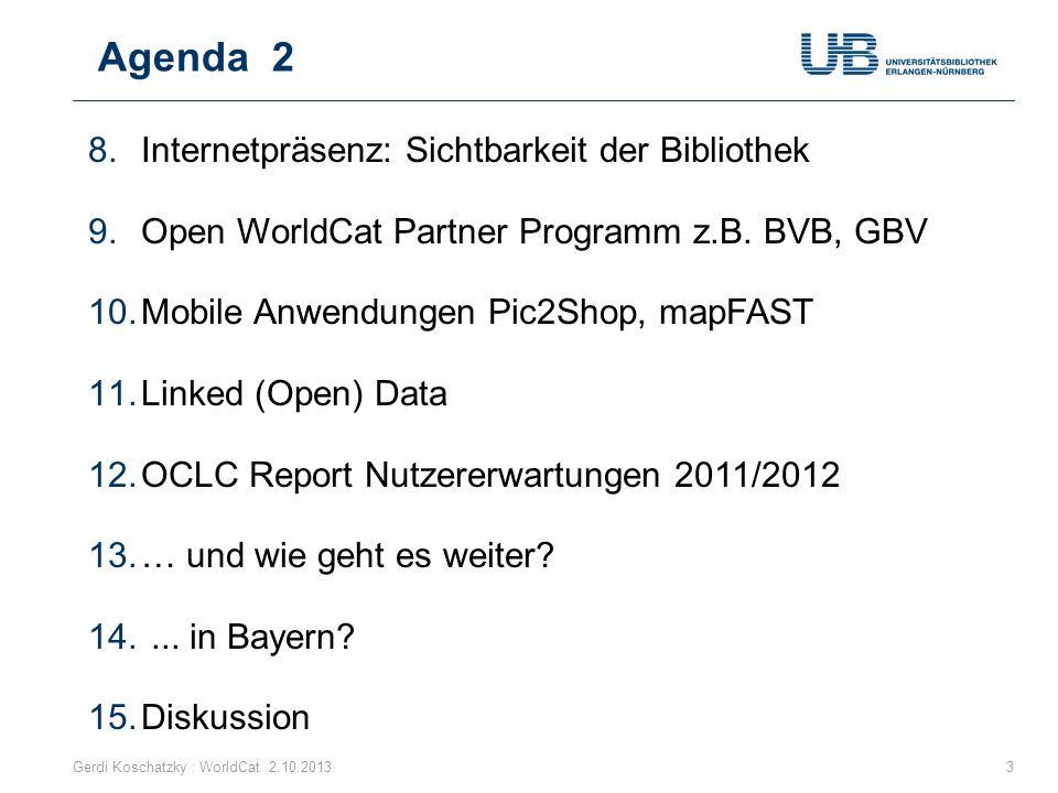 Agenda 2 Gerdi Koschatzky : WorldCat 2.10.20133 8.Internetpräsenz: Sichtbarkeit der Bibliothek 9.Open WorldCat Partner Programm z.B. BVB, GBV 10.Mobil