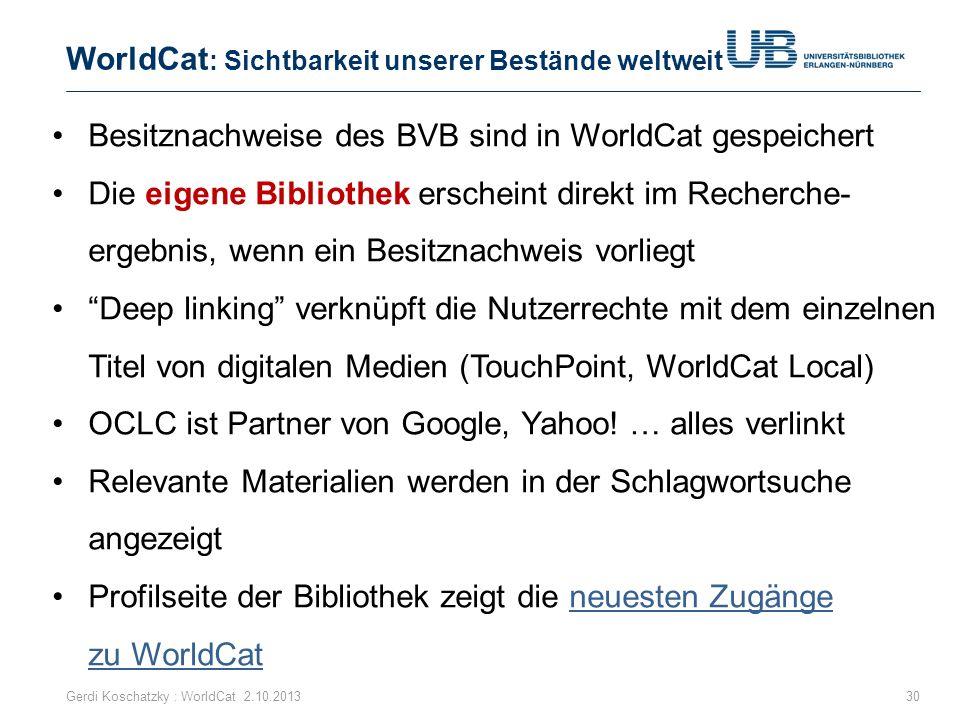 WorldCat : Sichtbarkeit unserer Bestände weltweit Gerdi Koschatzky : WorldCat 2.10.201330 Besitznachweise des BVB sind in WorldCat gespeichert Die eig