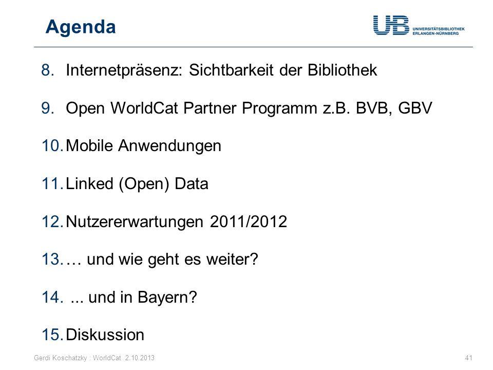 Agenda Gerdi Koschatzky : WorldCat 2.10.201341 8.Internetpräsenz: Sichtbarkeit der Bibliothek 9.Open WorldCat Partner Programm z.B. BVB, GBV 10.Mobile