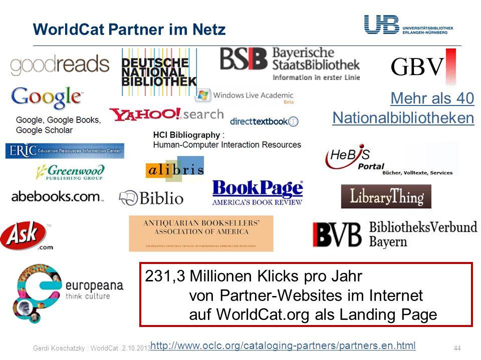 WorldCat Partner im Netz 44 231,3 Millionen Klicks pro Jahr von Partner-Websites im Internet auf WorldCat.org als Landing Page Gerdi Koschatzky : Worl