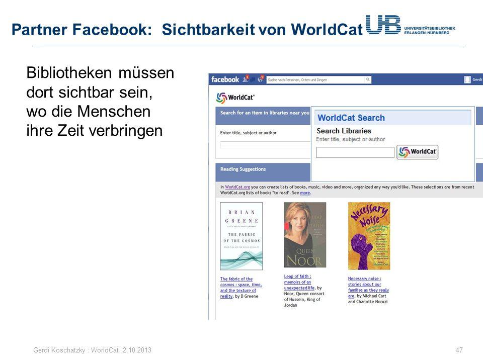Partner Facebook: Sichtbarkeit von WorldCat 47Gerdi Koschatzky : WorldCat 2.10.2013 Bibliotheken müssen dort sichtbar sein, wo die Menschen ihre Zeit