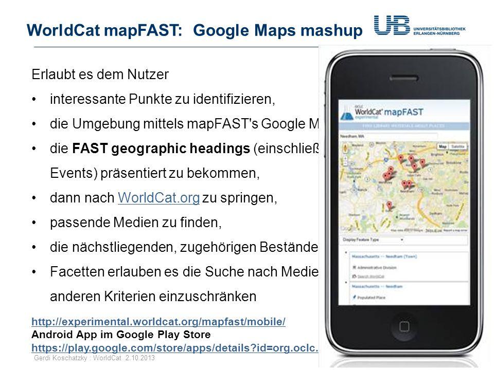 WorldCat mapFAST: Google Maps mashup 53Gerdi Koschatzky : WorldCat 2.10.2013 Erlaubt es dem Nutzer interessante Punkte zu identifizieren, die Umgebung