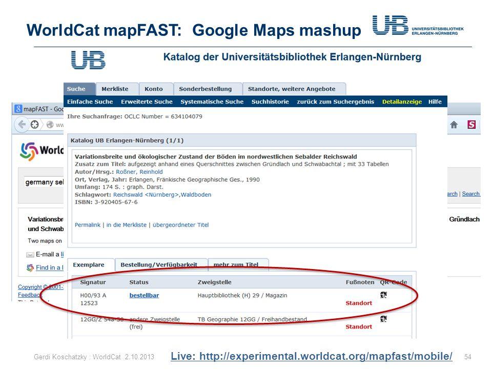 WorldCat mapFAST: Google Maps mashup 54Gerdi Koschatzky : WorldCat 2.10.2013 Live: http://experimental.worldcat.org/mapfast/mobile/