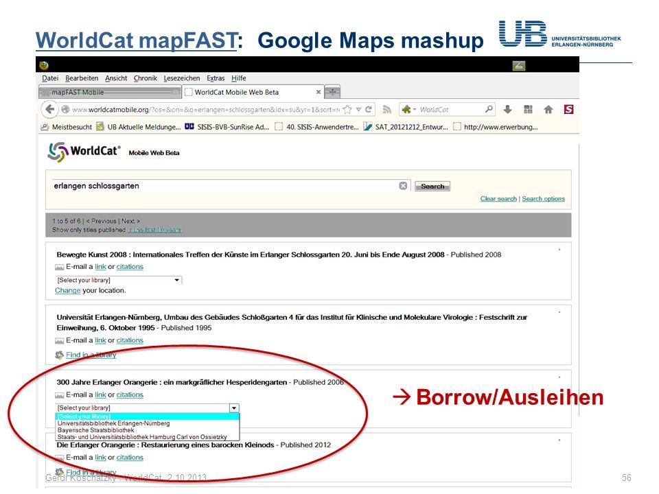 WorldCat mapFASTWorldCat mapFAST: Google Maps mashup 56Gerdi Koschatzky : WorldCat 2.10.2013 Borrow/Ausleihen