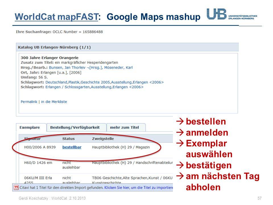 WorldCat mapFASTWorldCat mapFAST: Google Maps mashup 57Gerdi Koschatzky : WorldCat 2.10.2013 bestellen anmelden Exemplar auswählen bestätigen am nächs