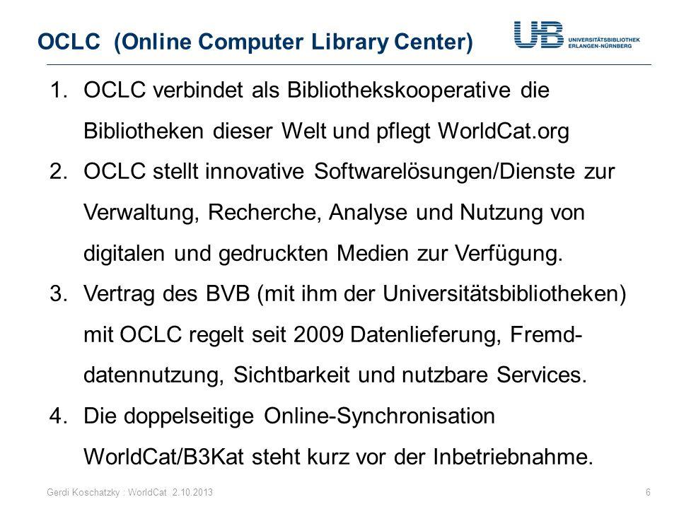 Partner Facebook: Sichtbarkeit von WorldCat 47Gerdi Koschatzky : WorldCat 2.10.2013 Bibliotheken müssen dort sichtbar sein, wo die Menschen ihre Zeit verbringen