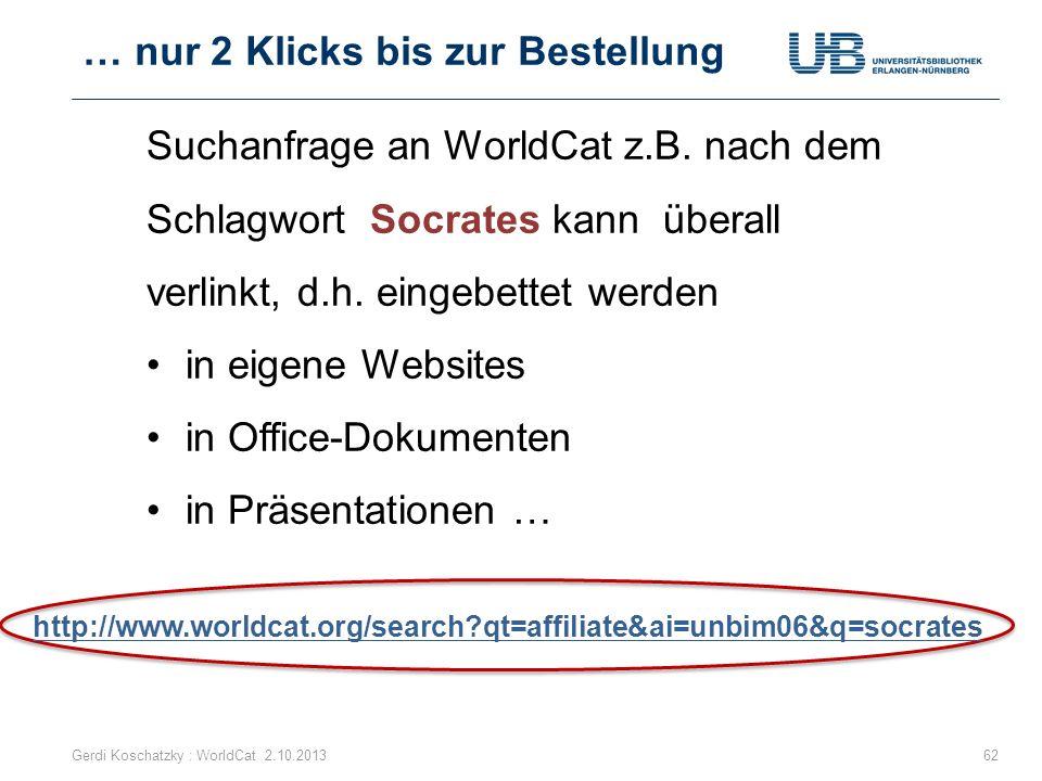 … nur 2 Klicks bis zur Bestellung Gerdi Koschatzky : WorldCat 2.10.201362 Suchanfrage an WorldCat z.B. nach dem Schlagwort Socrates kann überall verli