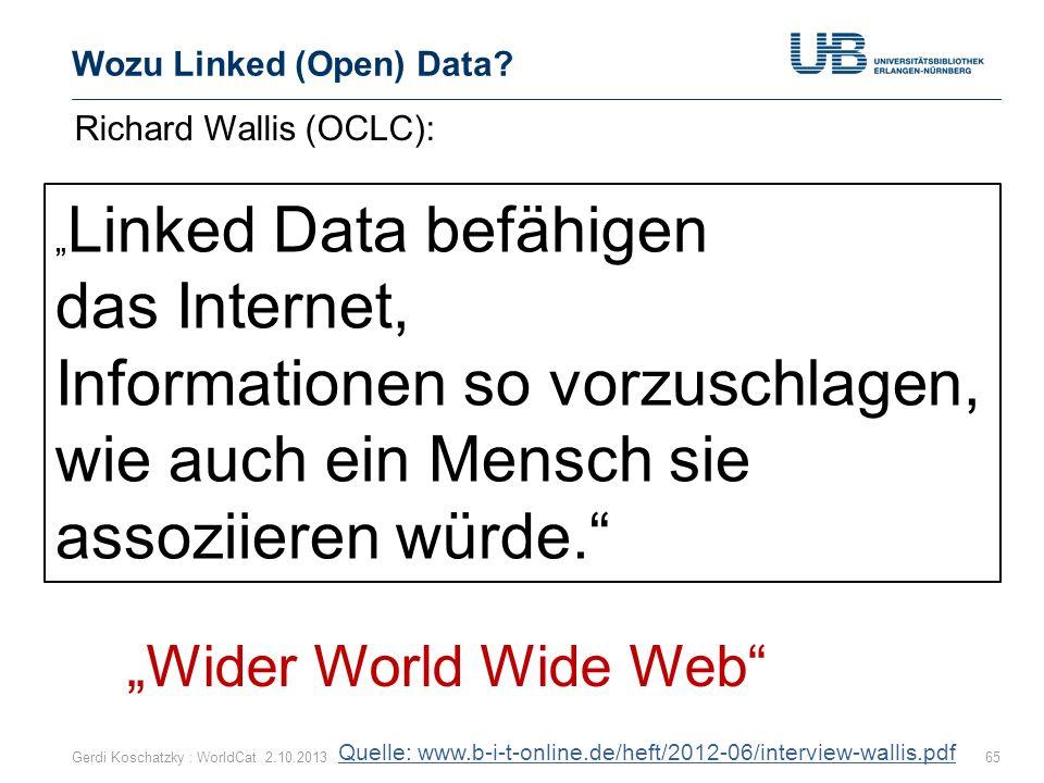 Wozu Linked (Open) Data? Gerdi Koschatzky : WorldCat 2.10.201365 Richard Wallis (OCLC): Wenn Bibliotheken im Netz der Zukunft sichtbar bleiben wollen,