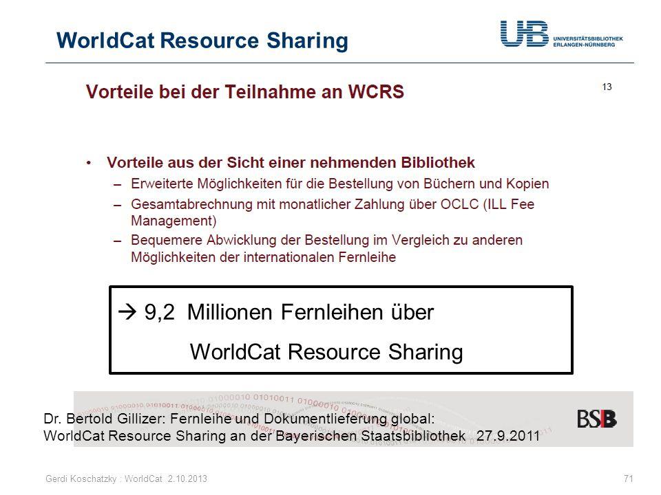 WorldCat Resource Sharing Gerdi Koschatzky : WorldCat 2.10.201371 Dr. Bertold Gillizer: Fernleihe und Dokumentlieferung global: WorldCat Resource Shar