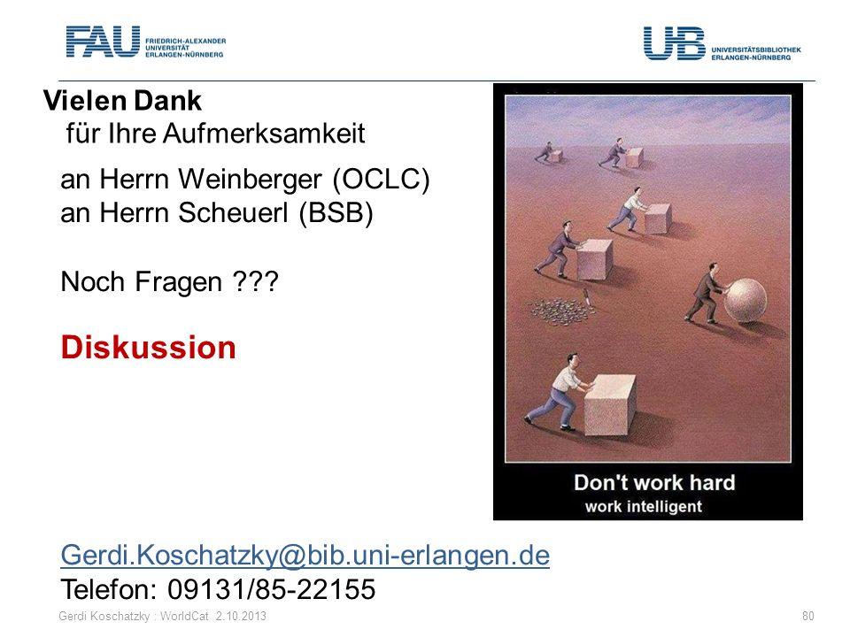 an Herrn Weinberger (OCLC) an Herrn Scheuerl (BSB) Noch Fragen ??? Diskussion Gerdi.Koschatzky@bib.uni-erlangen.de Telefon: 09131/85-22155 Vielen Dank