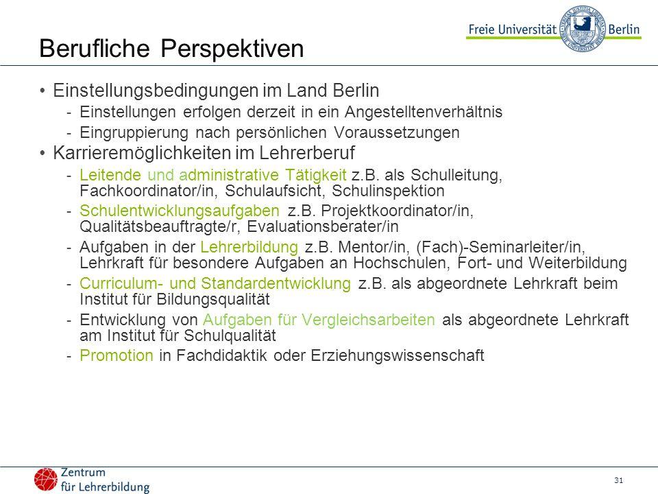 31 Berufliche Perspektiven Einstellungsbedingungen im Land Berlin - Einstellungen erfolgen derzeit in ein Angestelltenverhältnis - Eingruppierung nach persönlichen Voraussetzungen Karrieremöglichkeiten im Lehrerberuf - Leitende und administrative Tätigkeit z.B.