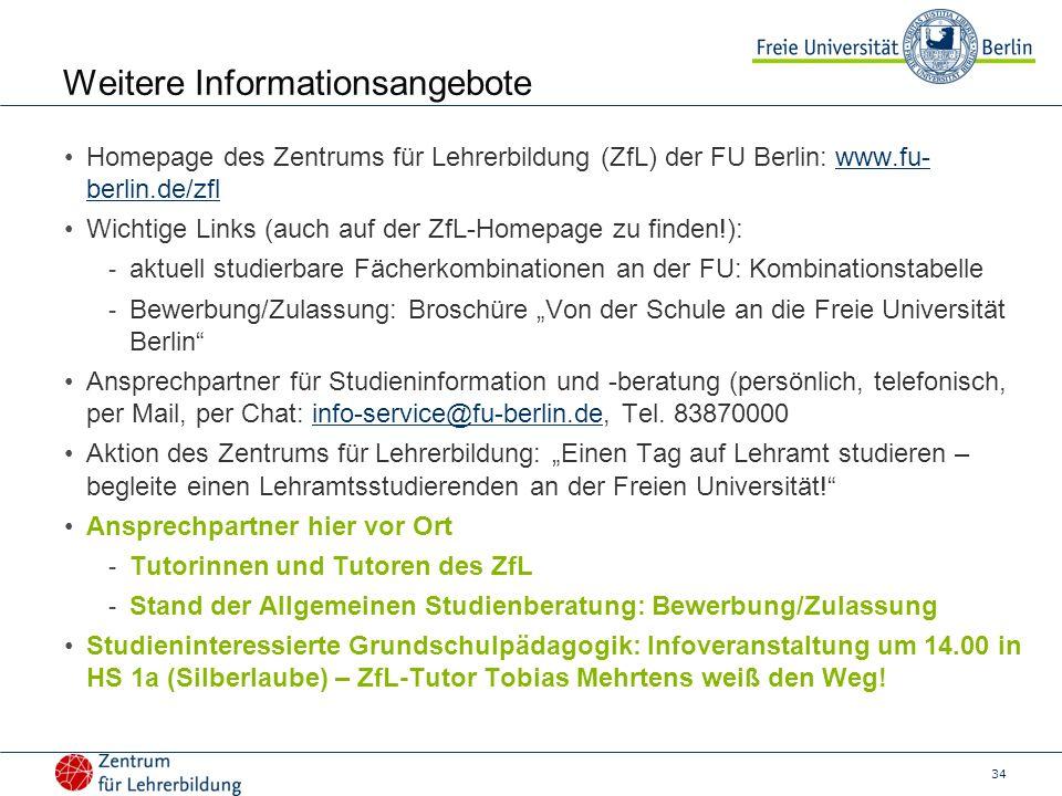 34 Weitere Informationsangebote Homepage des Zentrums für Lehrerbildung (ZfL) der FU Berlin: www.fu- berlin.de/zflwww.fu- berlin.de/zfl Wichtige Links