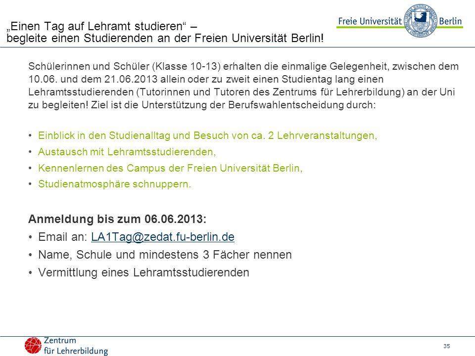 35 Einen Tag auf Lehramt studieren – begleite einen Studierenden an der Freien Universität Berlin! Schülerinnen und Schüler (Klasse 10-13) erhalten di
