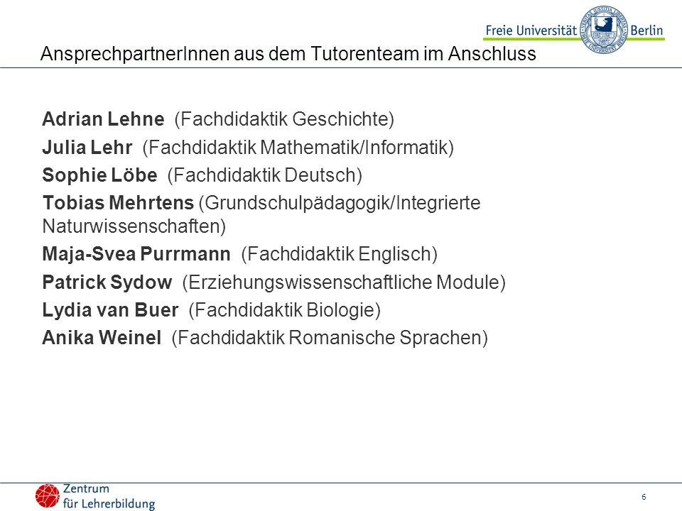 6 AnsprechpartnerInnen aus dem Tutorenteam im Anschluss Adrian Lehne (Fachdidaktik Geschichte) Julia Lehr (Fachdidaktik Mathematik/Informatik) Sophie
