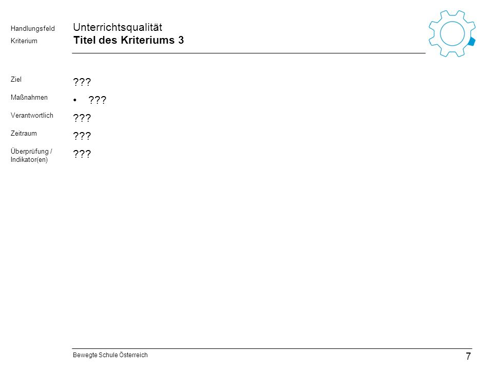 Bewegte Schule Österreich Kriterium Handlungsfeld Unterrichtsqualität Titel des Kriteriums 3 Ziel ??? Maßnahmen ??? Verantwortlich ??? Zeitraum ??? Üb