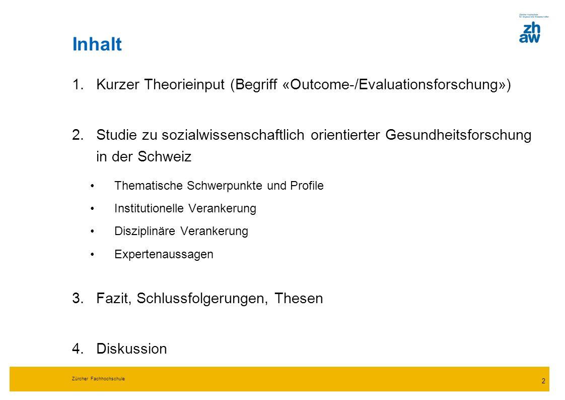 Zürcher Fachhochschule 2 Inhalt 1.Kurzer Theorieinput (Begriff «Outcome-/Evaluationsforschung») 2.Studie zu sozialwissenschaftlich orientierter Gesund