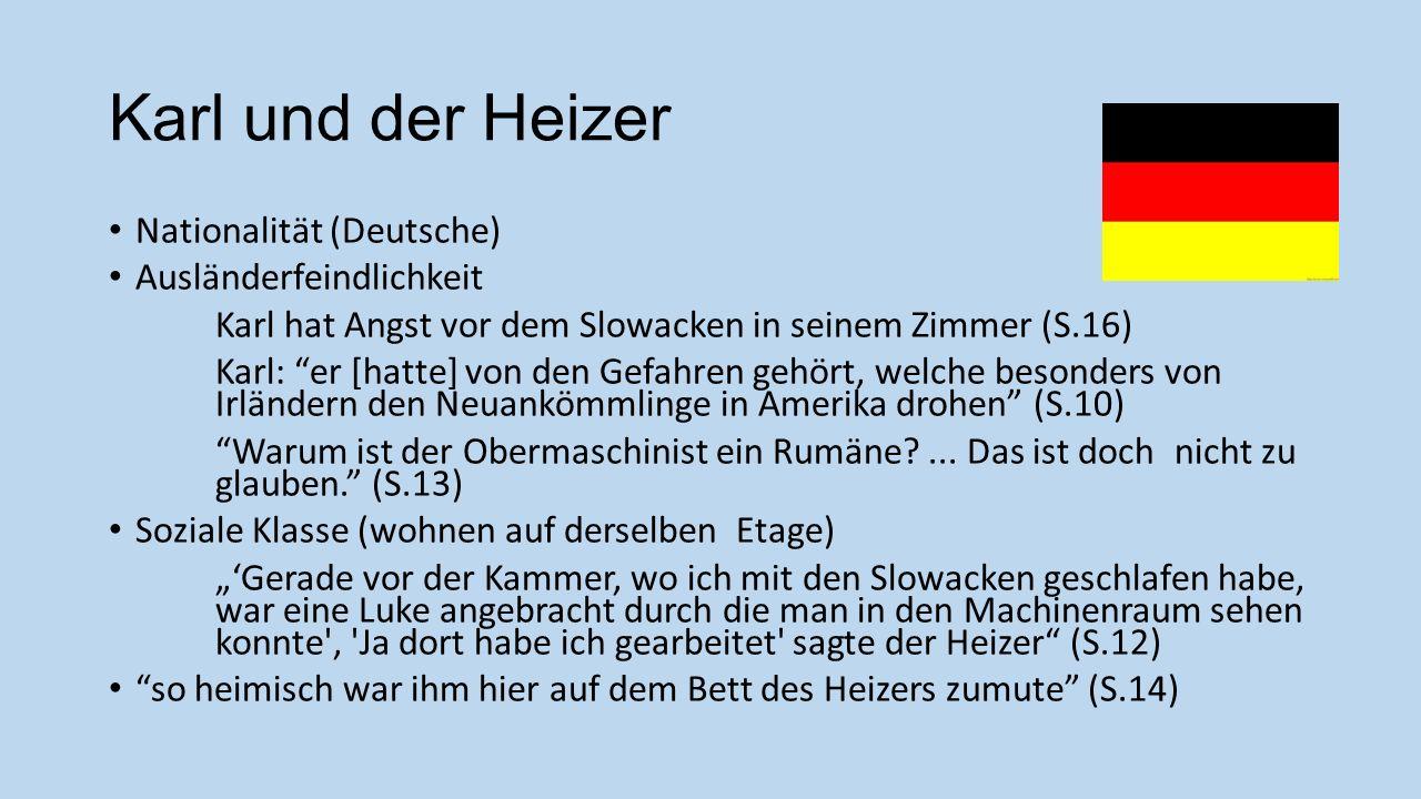 Karl und der Heizer Nationalität (Deutsche) Ausländerfeindlichkeit Karl hat Angst vor dem Slowacken in seinem Zimmer (S.16) Karl: er [hatte] von den G