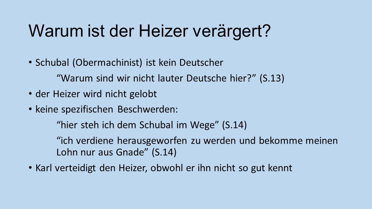 Warum ist der Heizer verärgert? Schubal (Obermachinist) ist kein Deutscher Warum sind wir nicht lauter Deutsche hier? (S.13) der Heizer wird nicht gel