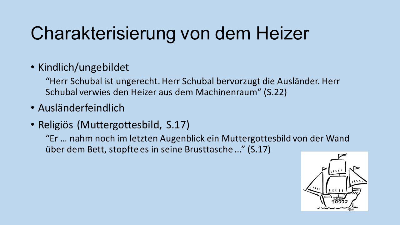 Charakterisierung von dem Heizer Kindlich/ungebildet Herr Schubal ist ungerecht. Herr Schubal bervorzugt die Ausländer. Herr Schubal verwies den Heize