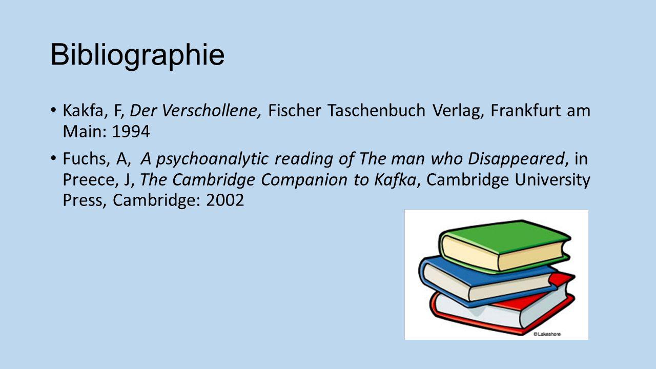 Bibliographie Kakfa, F, Der Verschollene, Fischer Taschenbuch Verlag, Frankfurt am Main: 1994 Fuchs, A, A psychoanalytic reading of The man who Disapp