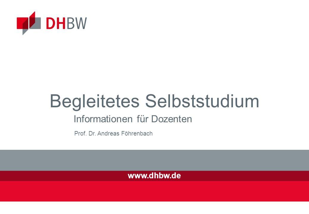 Begleitetes Selbststudium Informationen für Dozenten www.dhbw.de Prof. Dr. Andreas Föhrenbach