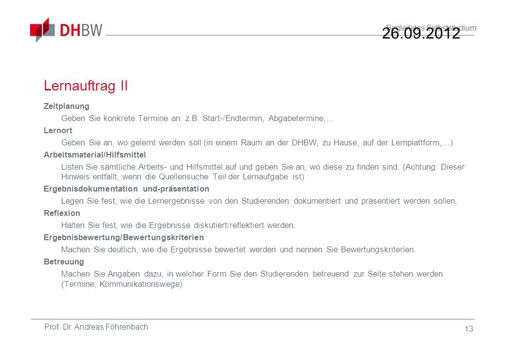 Prof. Dr. Andreas Föhrenbach Begleitetes Selbststudium Lernauftrag II Zeitplanung Geben Sie konkrete Termine an: z.B. Start-/Endtermin, Abgabetermine,