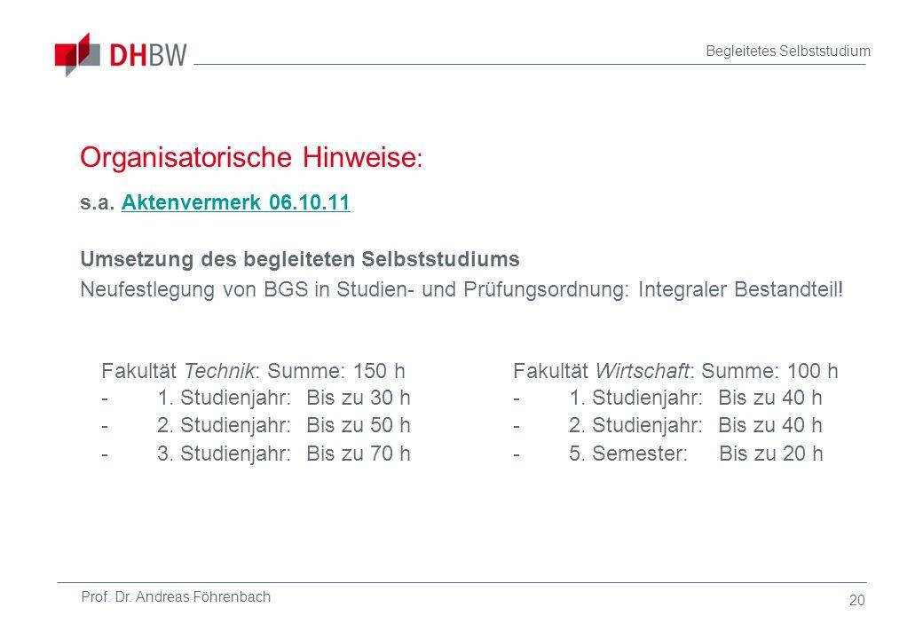 Prof. Dr. Andreas Föhrenbach Begleitetes Selbststudium 20 Organisatorische Hinweise : s.a. Aktenvermerk 06.10.11Aktenvermerk 06.10.11 Umsetzung des be