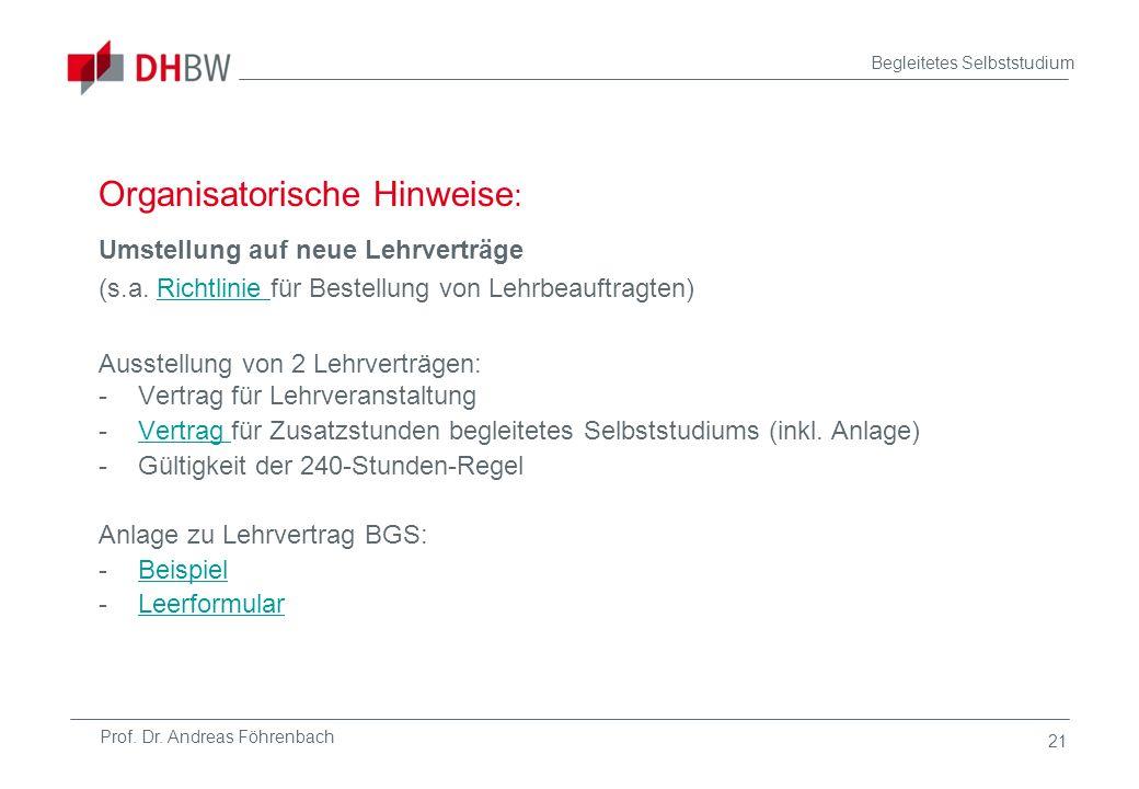 Prof. Dr. Andreas Föhrenbach Begleitetes Selbststudium 21 Organisatorische Hinweise : Umstellung auf neue Lehrverträge (s.a. Richtlinie für Bestellung