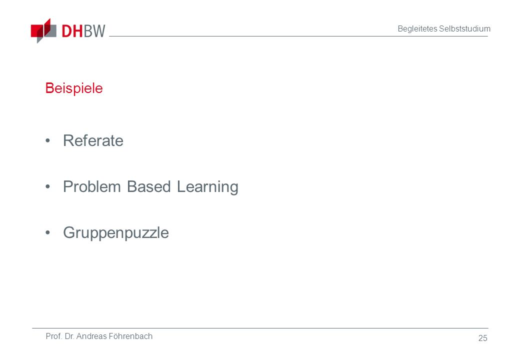Prof. Dr. Andreas Föhrenbach Begleitetes Selbststudium Beispiele Referate Problem Based Learning Gruppenpuzzle 25
