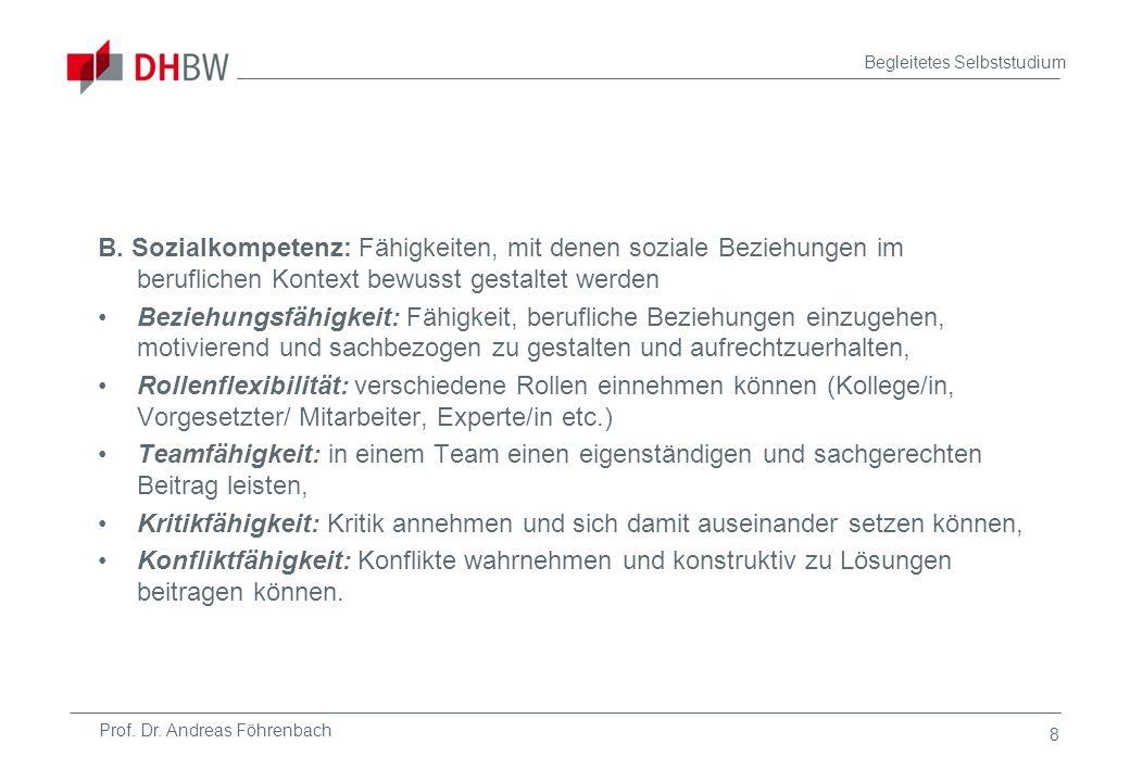 Prof. Dr. Andreas Föhrenbach Begleitetes Selbststudium 8 B. Sozialkompetenz: Fähigkeiten, mit denen soziale Beziehungen im beruflichen Kontext bewusst