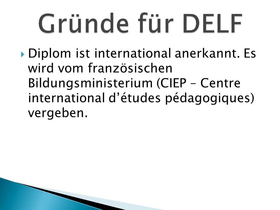 Diplom ist international anerkannt. Es wird vom französischen Bildungsministerium (CIEP – Centre international détudes pédagogiques) vergeben.